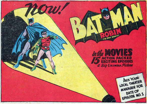 In 1943, Columbia Pictures released the first Batman film in a 15 series serial titled 'Batman', starring Lewis Wilson as Bruce Wayne / Batman.v A house ad (cover art from Batman (Vol 1) 10) was placed in Batman (Vol 1) 20 to encourage readers to see Batman and Robin on the big screen.